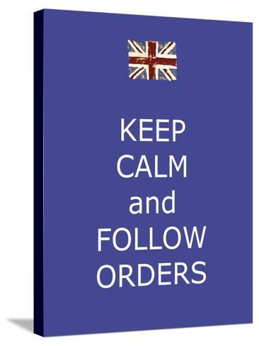 Keep Calm and Follow Orders-Whoartnow-Stretched Canvas Print