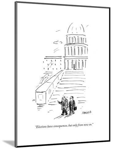 """""""Elections have consequences, but only from now on."""" - Cartoon-David Sipress-Mounted Premium Giclee Print"""