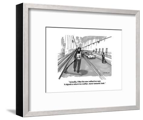 """""""Actually, I like the new reflective vest. It signals a return to a softer?"""" - Cartoon-Michael Crawford-Framed Art Print"""