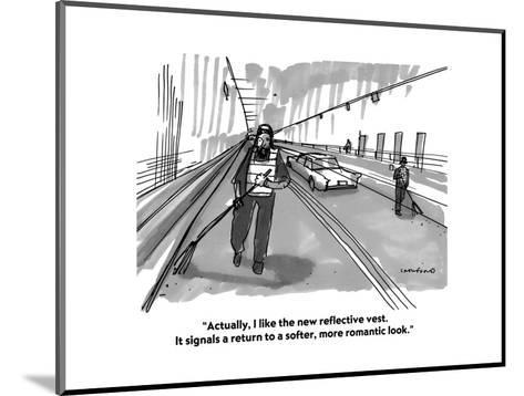 """""""Actually, I like the new reflective vest. It signals a return to a softer?"""" - Cartoon-Michael Crawford-Mounted Premium Giclee Print"""