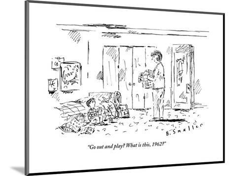 """""""Go out and play? What is this, 1962?"""" - New Yorker Cartoon-Barbara Smaller-Mounted Premium Giclee Print"""