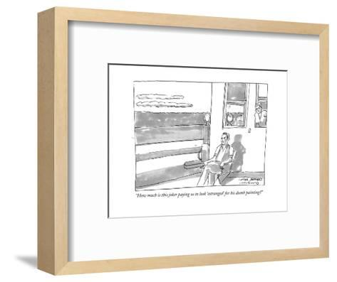 """""""How much is this joker paying us to look 'estranged' for his dumb paintin - New Yorker Cartoon-Michael Crawford-Framed Art Print"""