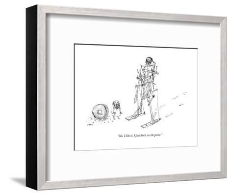 """No, I like it. I just don't see the point."" - New Yorker Cartoon-Edward Steed-Framed Art Print"