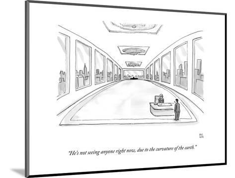 """""""He's not seeing anyone right now, due to the curvature of the earth."""" - New Yorker Cartoon-Paul Noth-Mounted Premium Giclee Print"""