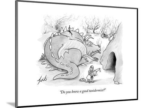 """Do you know a good taxidermist?"" - New Yorker Cartoon-Tom Toro-Mounted Premium Giclee Print"
