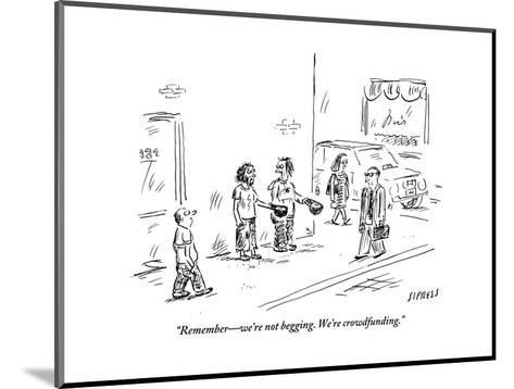 """""""Remember?we're not begging. We're crowdfunding."""" - New Yorker Cartoon-David Sipress-Mounted Premium Giclee Print"""