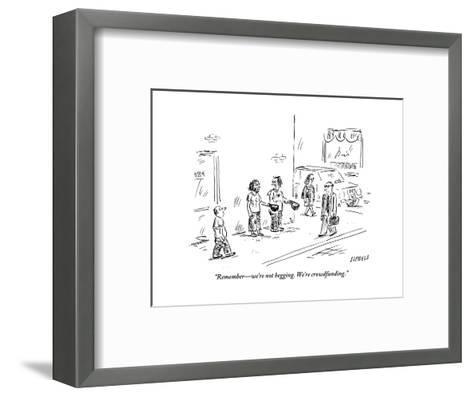 """Remember?we're not begging. We're crowdfunding."" - New Yorker Cartoon-David Sipress-Framed Art Print"