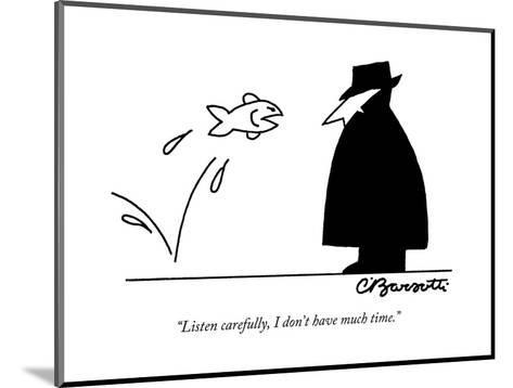 """""""Listen carefully, I don't have much time."""" - New Yorker Cartoon-Charles Barsotti-Mounted Premium Giclee Print"""