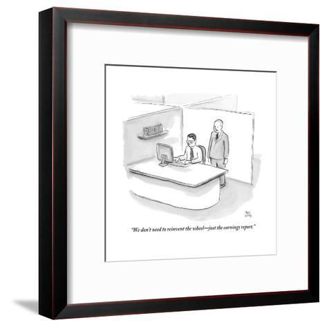 """We don't need to reinvent the wheel?just the earnings report."" - New Yorker Cartoon-Paul Noth-Framed Art Print"
