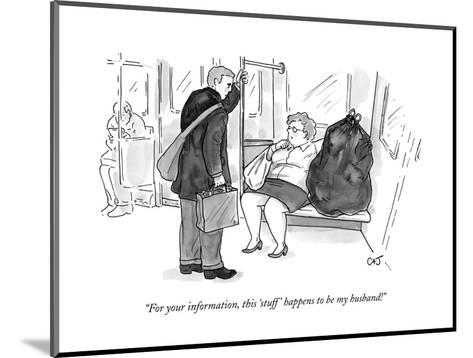 """""""For your information, this 'stuff' happens to be my husband!"""" - New Yorker Cartoon-Carolita Johnson-Mounted Premium Giclee Print"""