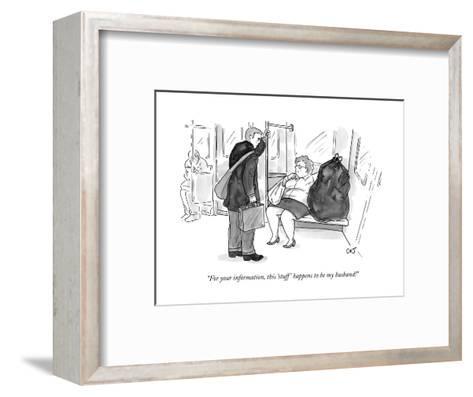"""For your information, this 'stuff' happens to be my husband!"" - New Yorker Cartoon-Carolita Johnson-Framed Art Print"