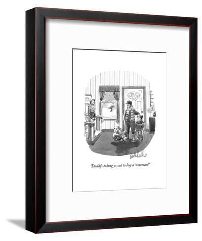 """""""Daddy's taking us out to buy a snowman!"""" - New Yorker Cartoon-Liam Walsh-Framed Art Print"""