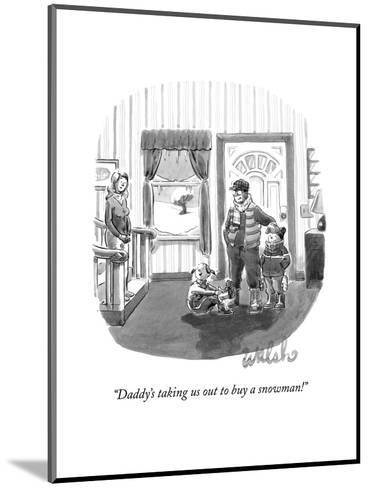 """""""Daddy's taking us out to buy a snowman!"""" - New Yorker Cartoon-Liam Walsh-Mounted Premium Giclee Print"""