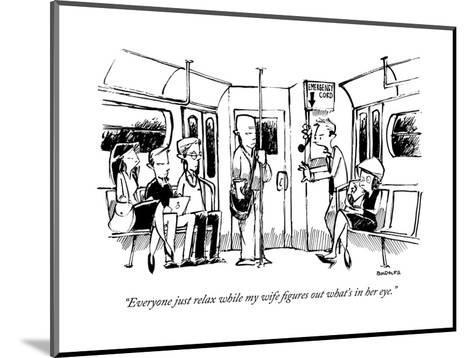 """""""Everyone just relax while my wife figures out what's in her eye."""" - New Yorker Cartoon-Corey Pandolph-Mounted Premium Giclee Print"""