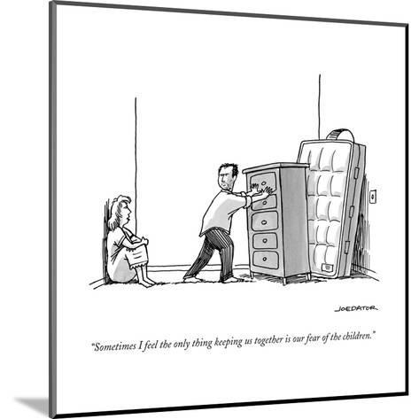 """""""Sometimes I feel the only thing keeping us together is our fear of the ch?"""" - New Yorker Cartoon--Mounted Premium Giclee Print"""