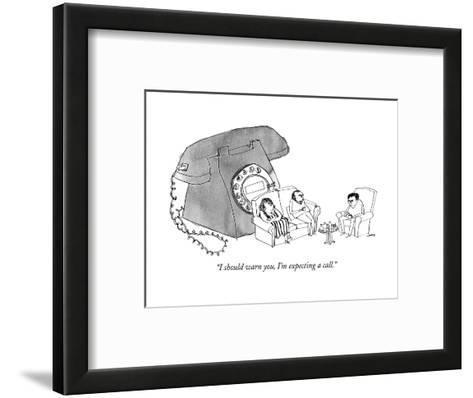"""I should warn you, I'm expecting a call."" - New Yorker Cartoon--Framed Art Print"