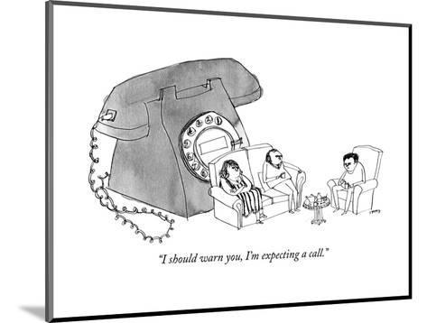 """""""I should warn you, I'm expecting a call."""" - New Yorker Cartoon--Mounted Premium Giclee Print"""