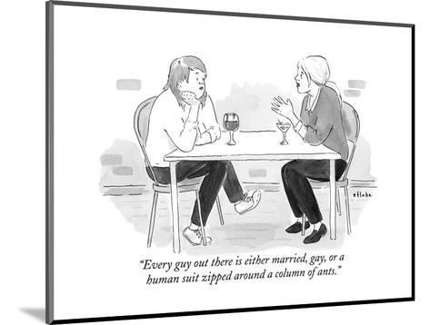 """""""Every guy out there is either married, gay, or a human suit zipped around?"""" - New Yorker Cartoon--Mounted Premium Giclee Print"""