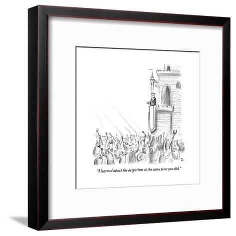 """""""I learned about the despotism at the same time you did."""" - New Yorker Cartoon-Paul Noth-Framed Art Print"""