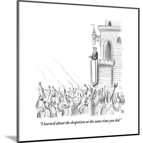 """""""I learned about the despotism at the same time you did."""" - New Yorker Cartoon-Paul Noth-Mounted Premium Giclee Print"""