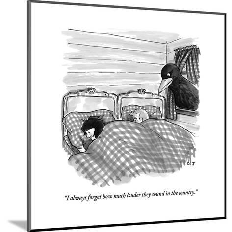 """""""I always forget how much louder they sound in the country."""" - New Yorker Cartoon-Carolita Johnson-Mounted Premium Giclee Print"""