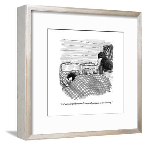 """""""I always forget how much louder they sound in the country."""" - New Yorker Cartoon-Carolita Johnson-Framed Art Print"""