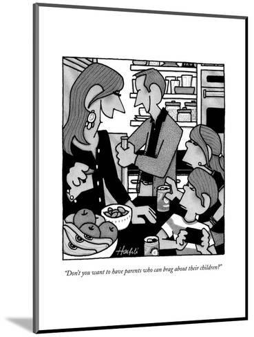 """Don't you want to have parents who can brag about their children?"" - New Yorker Cartoon--Mounted Premium Giclee Print"