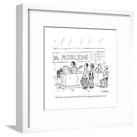 """""""No, this is correct?you're both in 28-B. We no longer offer individual se?"""" - New Yorker Cartoon--Framed Art Print"""