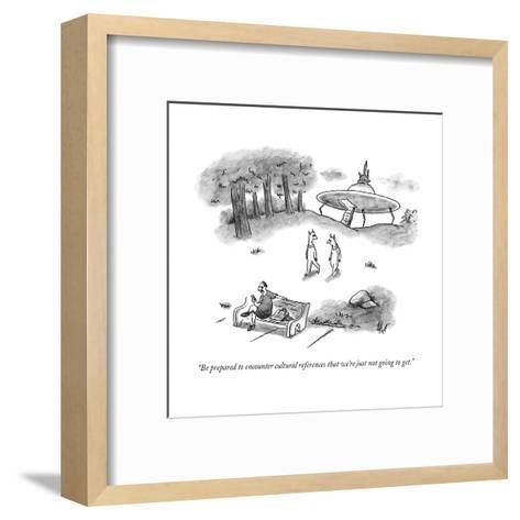 """Be prepared to encounter cultural references that we're just not going to?"" - New Yorker Cartoon--Framed Art Print"