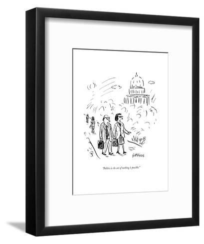 """""""Politics is the art of nothing is possible."""" - New Yorker Cartoon--Framed Art Print"""