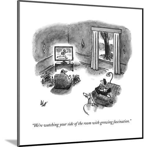 """""""We're watching your side of the room with growing fascination."""" - New Yorker Cartoon--Mounted Premium Giclee Print"""