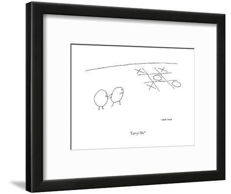 """Larry! No!"" - New Yorker Cartoon--Framed Art Print"