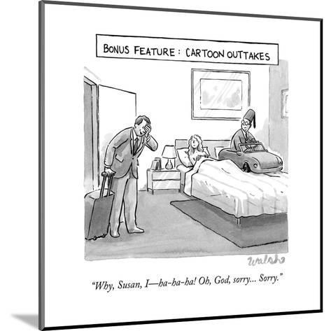 """""""Why, Susan, I?ha-ha-ha! Oh, God, sorry... Sorry."""" - New Yorker Cartoon-Liam Walsh-Mounted Premium Giclee Print"""