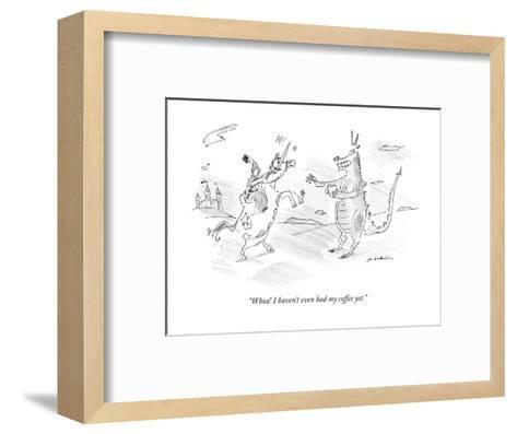 """Whoa! I haven't even had my coffee yet."" - New Yorker Cartoon--Framed Art Print"