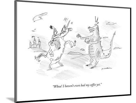"""Whoa! I haven't even had my coffee yet."" - New Yorker Cartoon--Mounted Premium Giclee Print"