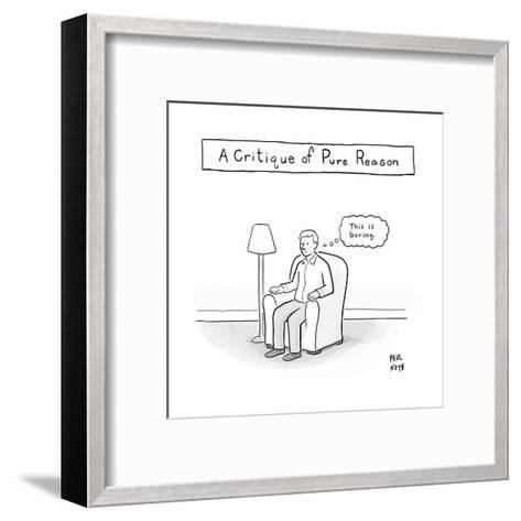 """""""A Critique of Pure Reason."""" -- A man in an armchair thinks """"This is borin - New Yorker Cartoon--Framed Art Print"""