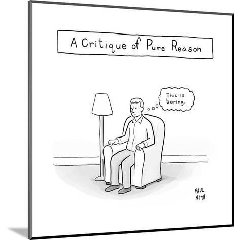 """""""A Critique of Pure Reason."""" -- A man in an armchair thinks """"This is borin - New Yorker Cartoon--Mounted Premium Giclee Print"""