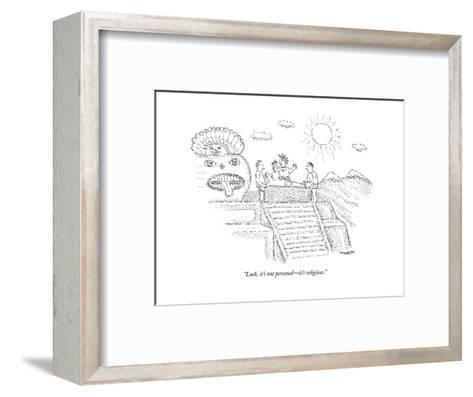 """""""Look, it's not personal?it's religious."""" - New Yorker Cartoon--Framed Art Print"""
