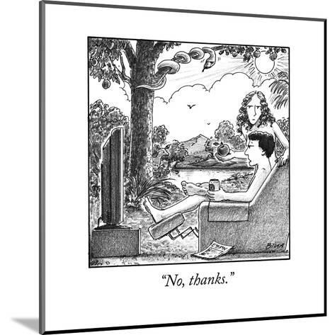 """No, thanks."" - New Yorker Cartoon--Mounted Premium Giclee Print"