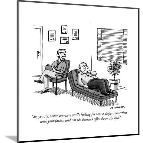"""So, you see, what you were really looking for was a deeper connection wit..."" - New Yorker Cartoon--Mounted Premium Giclee Print"