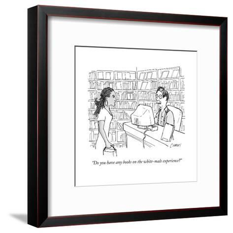 """""""Do you have any books on the white-male experience?"""" - New Yorker Cartoon--Framed Art Print"""