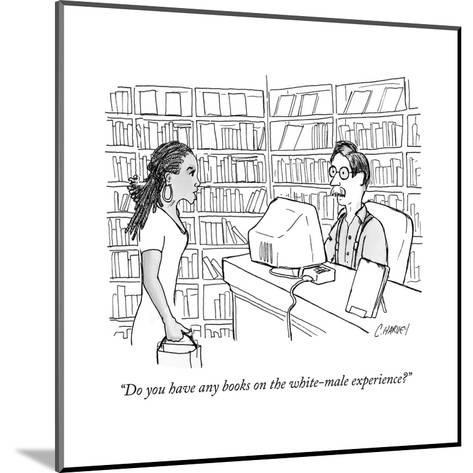 """""""Do you have any books on the white-male experience?"""" - New Yorker Cartoon--Mounted Premium Giclee Print"""
