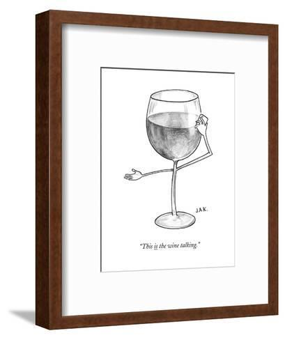 """""""This is the wine talking."""" - New Yorker Cartoon--Framed Art Print"""