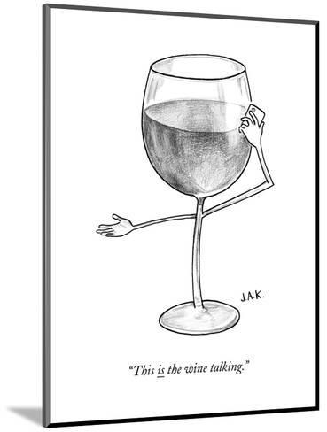 """""""This is the wine talking."""" - New Yorker Cartoon--Mounted Premium Giclee Print"""