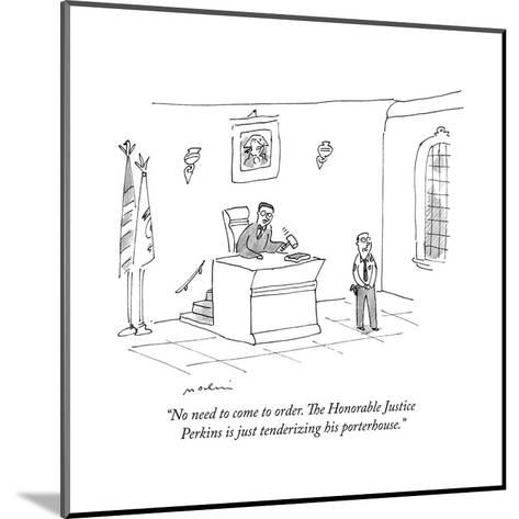 """""""No need to come to order. The Honorable Justice Perkins is just tenderizi?"""" - New Yorker Cartoon--Mounted Premium Giclee Print"""