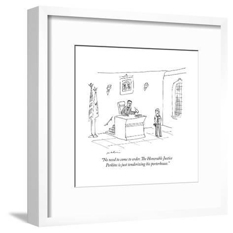 """""""No need to come to order. The Honorable Justice Perkins is just tenderizi?"""" - New Yorker Cartoon--Framed Art Print"""