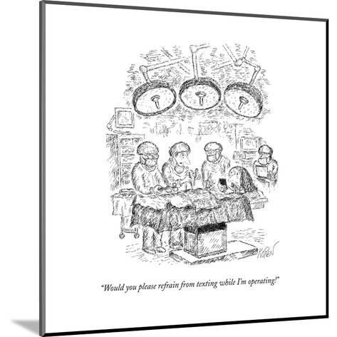 """Would you please refrain from texting while I'm operating!"" - New Yorker Cartoon--Mounted Premium Giclee Print"