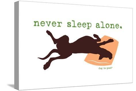 Never Sleep Alone-Dog is Good-Stretched Canvas Print