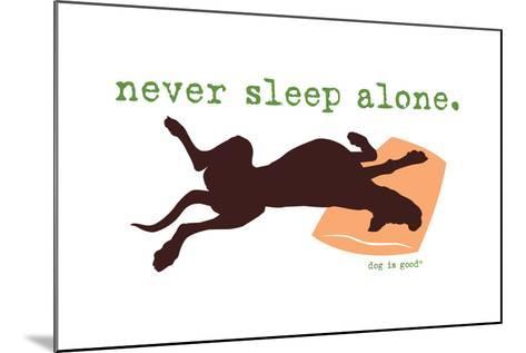 Never Sleep Alone-Dog is Good-Mounted Art Print