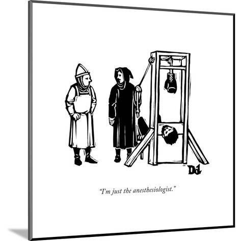 """I'm just the anesthesiologist."" - New Yorker Cartoon-Drew Dernavich-Mounted Premium Giclee Print"
